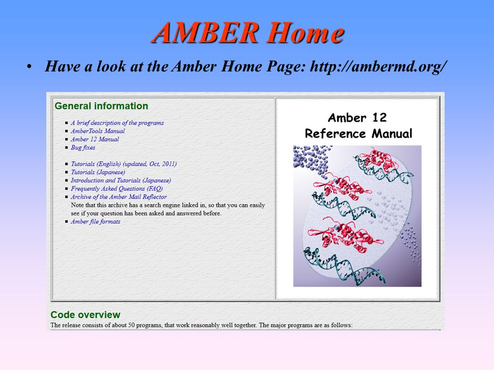AMBER Home Have a look at the Amber Home Page: http://ambermd.org/