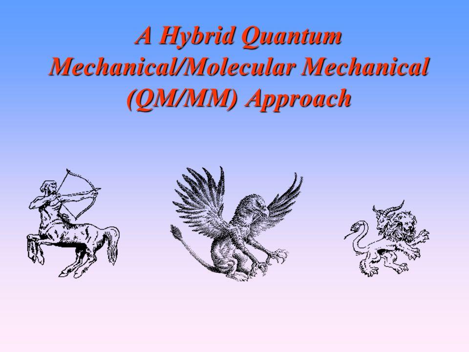 A Hybrid Quantum Mechanical/Molecular Mechanical (QM/MM) Approach