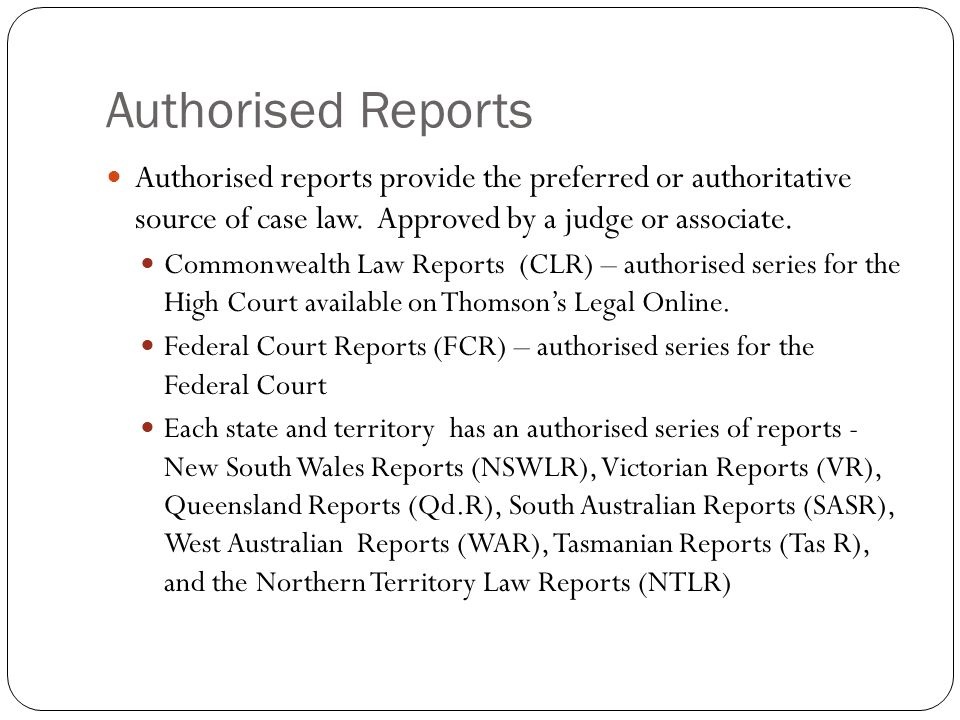 Authorised Reports Authorised reports provide the preferred or authoritative source of case law.