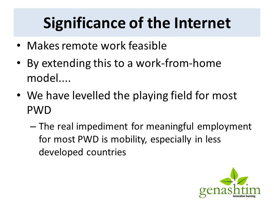 Significance of the Internet Makes remote work feasible By extending this to a work-from-home model....
