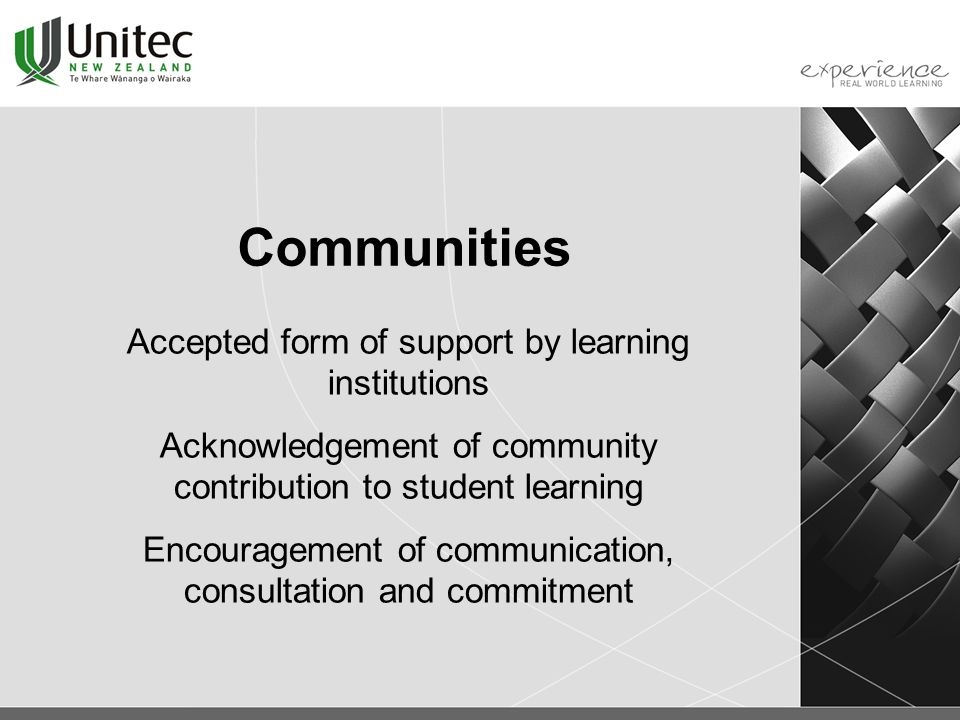 Communities Accepted form of support by learning institutions Acknowledgement of community contribution to student learning Encouragement of communication, consultation and commitment