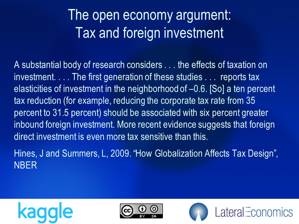 The open economy argument: Tax and foreign investment A substantial body of research considers... the effects of taxation on investment.... The first