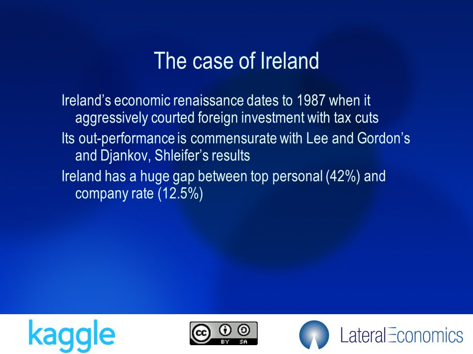 The case of Ireland Ireland's economic renaissance dates to 1987 when it aggressively courted foreign investment with tax cuts Its out-performance is