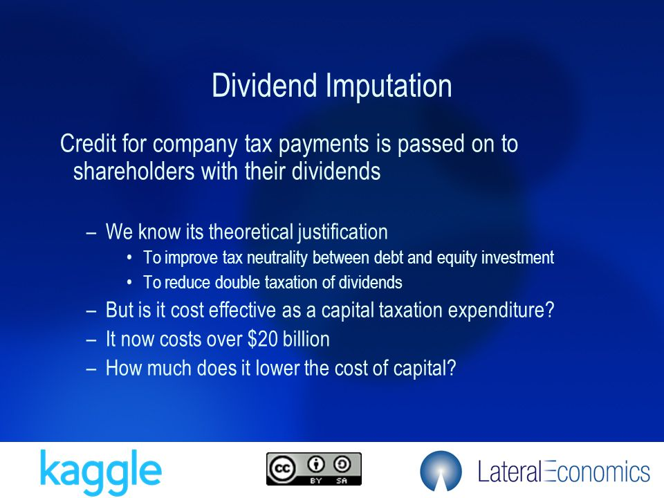 Dividend Imputation Credit for company tax payments is passed on to shareholders with their dividends –We know its theoretical justification To improv
