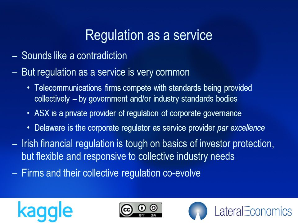 Regulation as a service –Sounds like a contradiction –But regulation as a service is very common Telecommunications firms compete with standards being