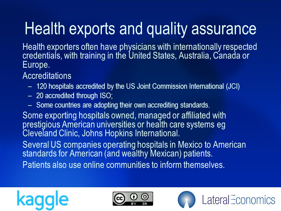Health exports and quality assurance Health exporters often have physicians with internationally respected credentials, with training in the United St