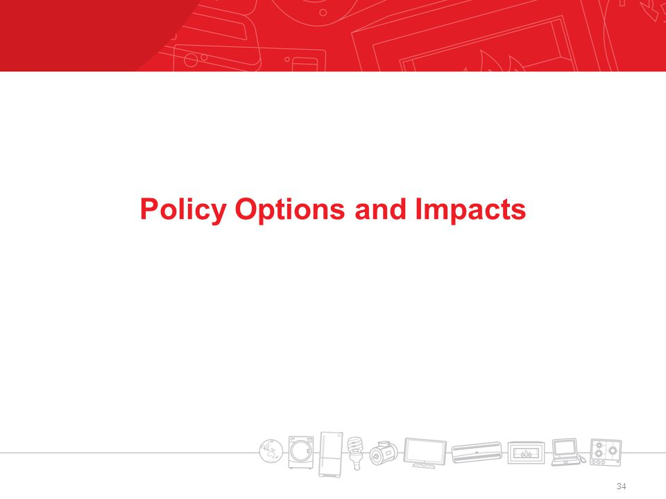 Policy Options and Impacts 34