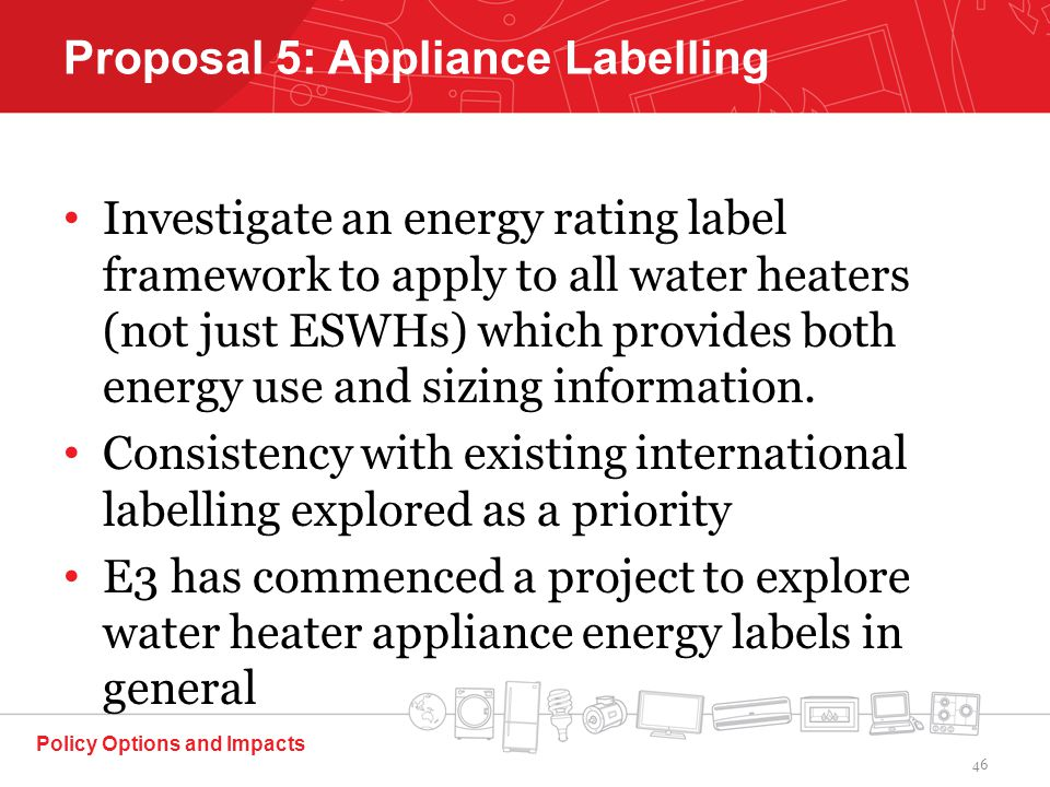Investigate an energy rating label framework to apply to all water heaters (not just ESWHs) which provides both energy use and sizing information.