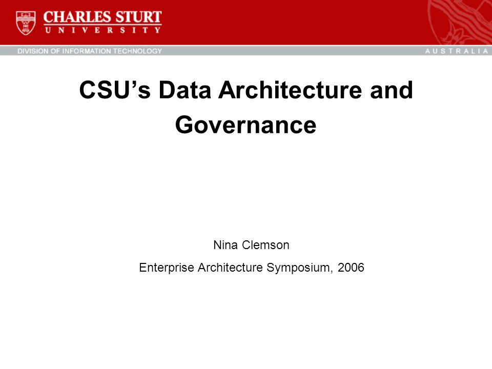 CSU's Data Architecture and Governance Nina Clemson Enterprise Architecture Symposium, 2006