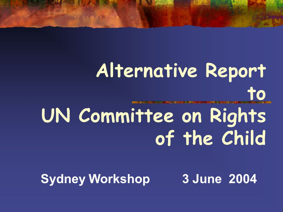Alternative Report to UN Committee on Rights of the Child Sydney Workshop3 June 2004