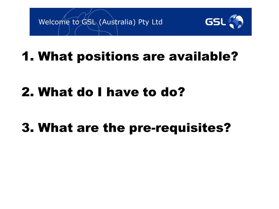 1. What positions are available? 2. What do I have to do? 3. What are the pre-requisites?