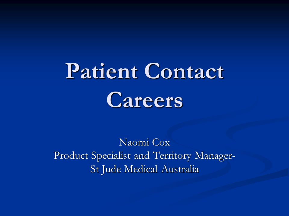 Patient Contact Careers Naomi Cox Product Specialist and Territory Manager- St Jude Medical Australia