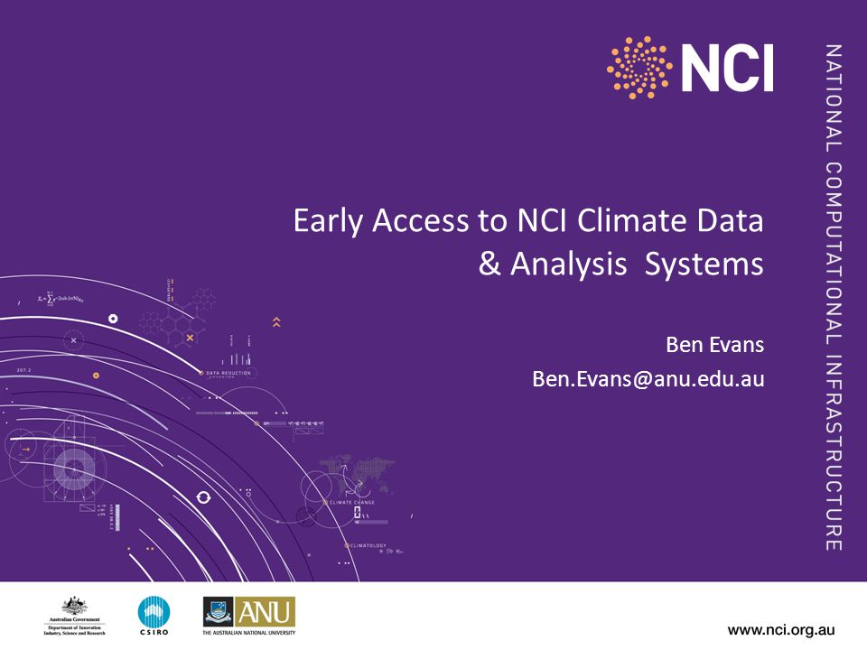 Early Access to NCI Climate Data & Analysis Systems Ben Evans Ben.Evans@anu.edu.au
