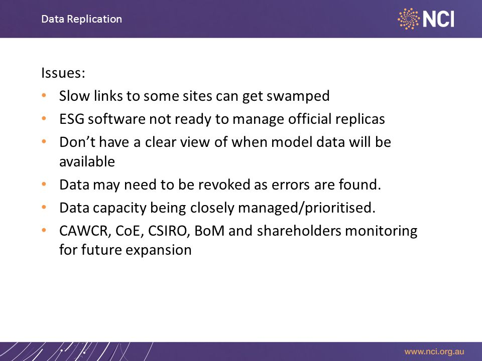 Data Replication Issues: Slow links to some sites can get swamped ESG software not ready to manage official replicas Don't have a clear view of when m