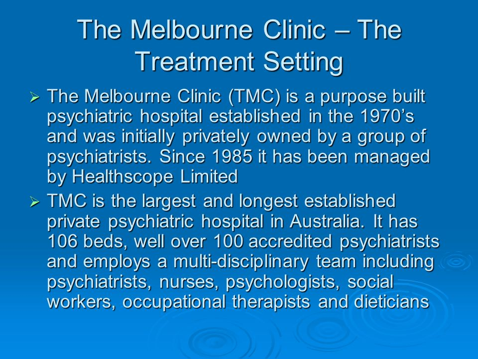 The Melbourne Clinic – The Treatment Setting  The Melbourne Clinic (TMC) is a purpose built psychiatric hospital established in the 1970's and was in