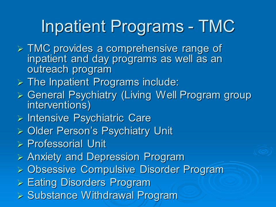 Inpatient Programs - TMC  TMC provides a comprehensive range of inpatient and day programs as well as an outreach program  The Inpatient Programs in