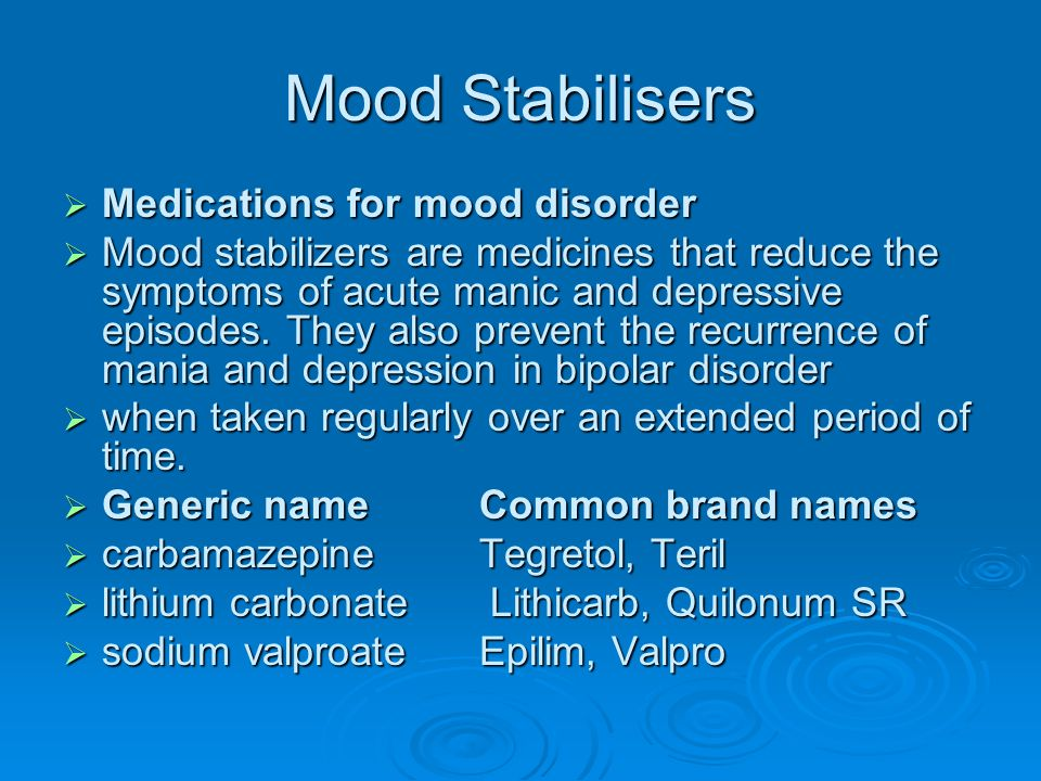 Mood Stabilisers  Medications for mood disorder  Mood stabilizers are medicines that reduce the symptoms of acute manic and depressive episodes. The