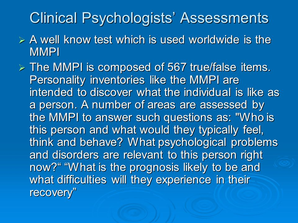 Clinical Psychologists' Assessments  A well know test which is used worldwide is the MMPI  The MMPI is composed of 567 true/false items. Personality