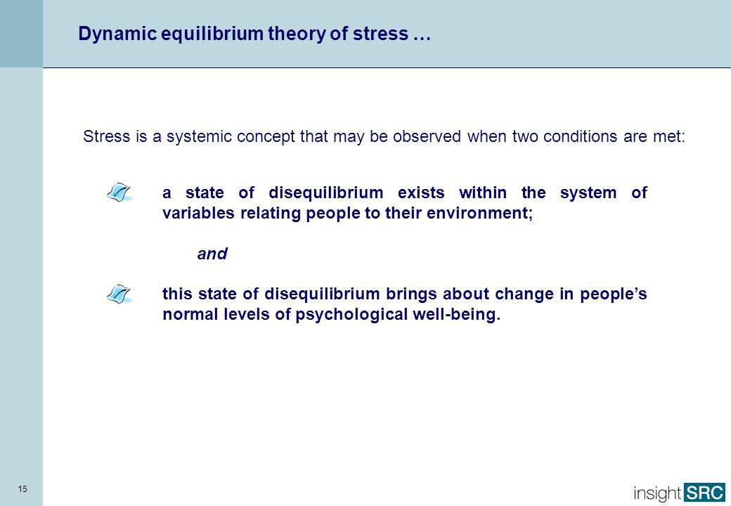 15 Stress is a systemic concept that may be observed when two conditions are met: a state of disequilibrium exists within the system of variables rela
