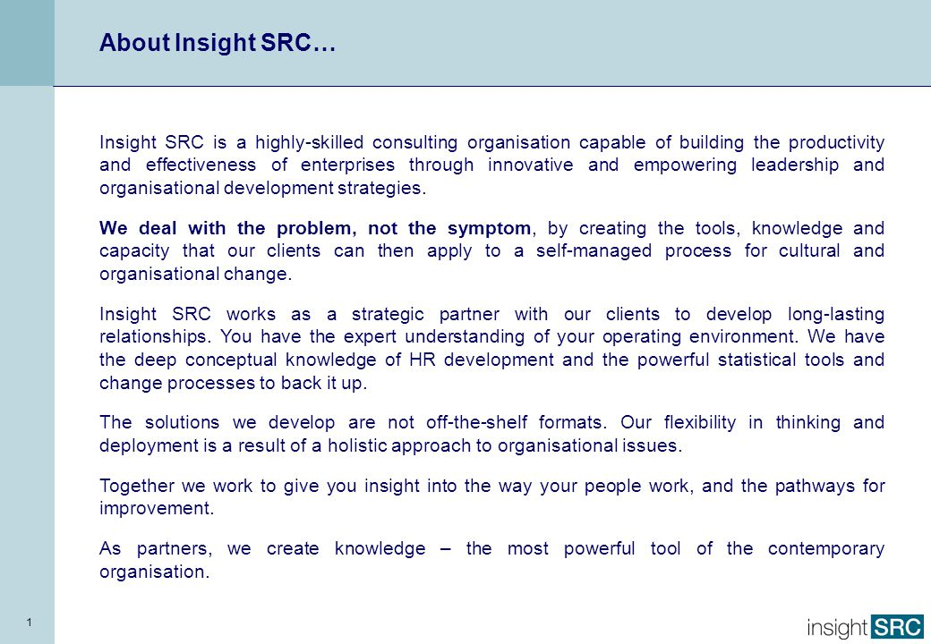 1 About Insight SRC… Insight SRC is a highly-skilled consulting organisation capable of building the productivity and effectiveness of enterprises thr