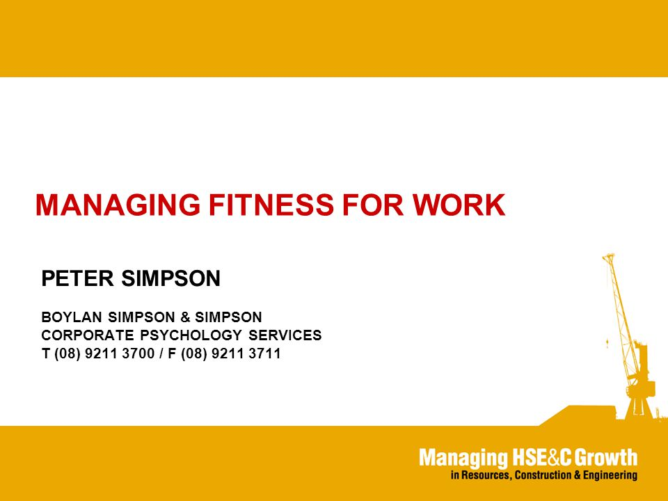 FITNESS FOR WORK Being FIT FOR WORK means that you are a state that you can perform your duties effectively and in a way that does not threaten your own or other's safety or health.