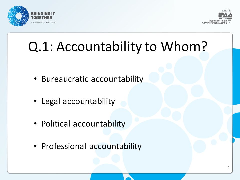 Within this multiple masters context, lines of accountability become blurred as workers find themselves facing more than one set of legitimate accountability expectations simultaneously Two other elements of accountability: accountability to various parties and accountability for results 5