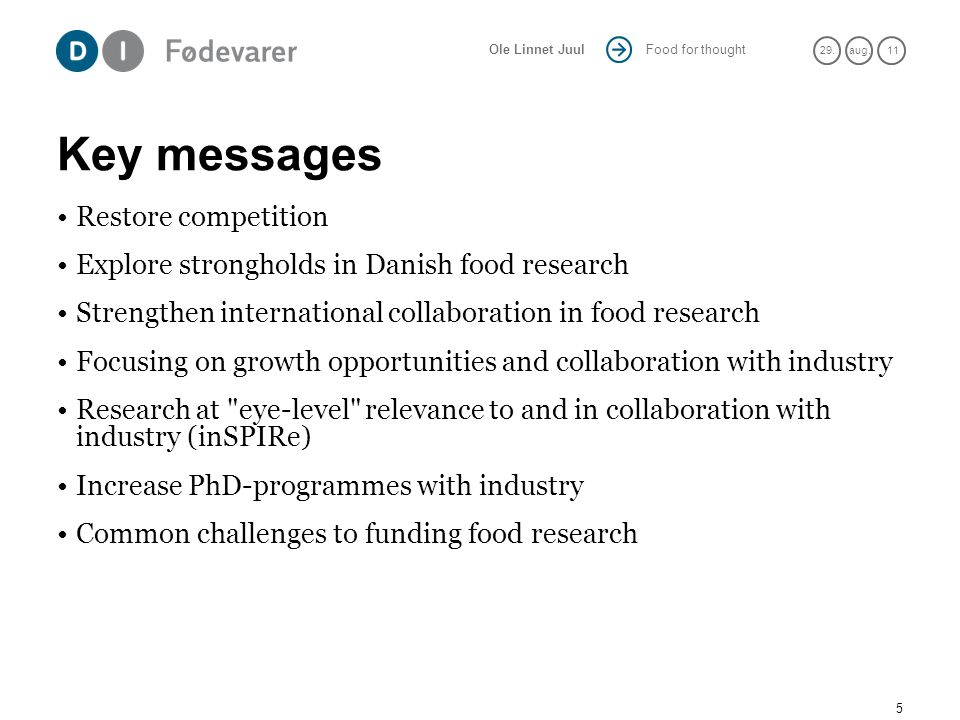 Food for thought 29.aug. 11 Ole Linnet Juul Key messages Restore competition Explore strongholds in Danish food research Strengthen international coll