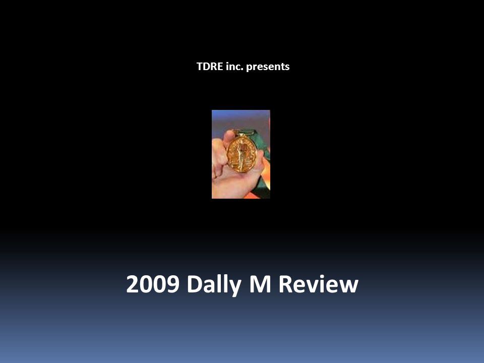 TDRE inc. presents 2009 Dally M Review
