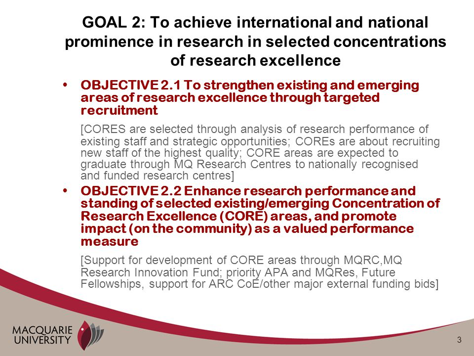 3 OBJECTIVE 2.1 To strengthen existing and emerging areas of research excellence through targeted recruitment [CORES are selected through analysis of