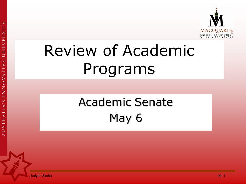 Judyth SachsNo 1 Review of Academic Programs Academic Senate May 6