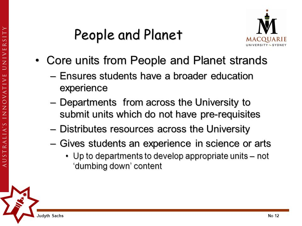 Judyth SachsNo 12 People and Planet Core units from People and Planet strandsCore units from People and Planet strands –Ensures students have a broade