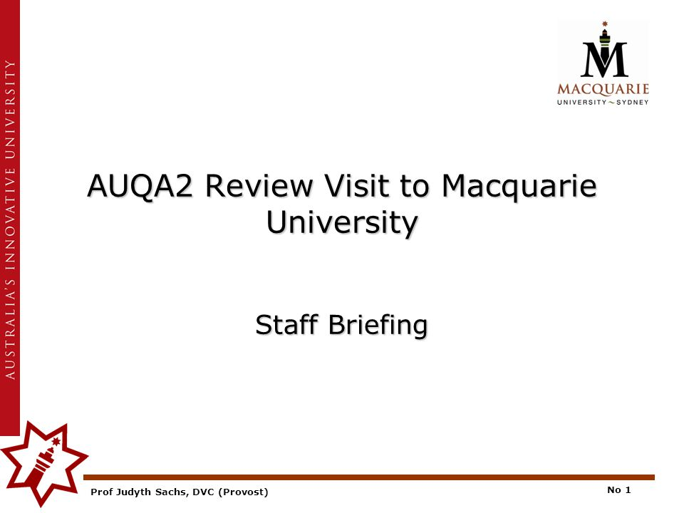 Prof Judyth Sachs, DVC (Provost) No 1 AUQA2 Review Visit to Macquarie University Staff Briefing