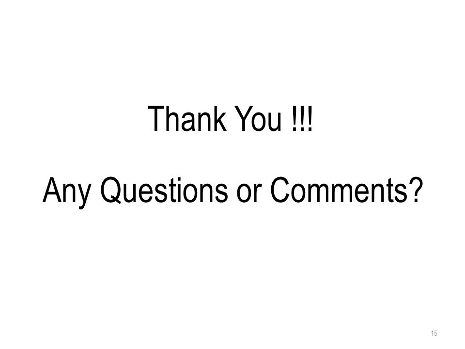 Thank You !!! Any Questions or Comments? 15
