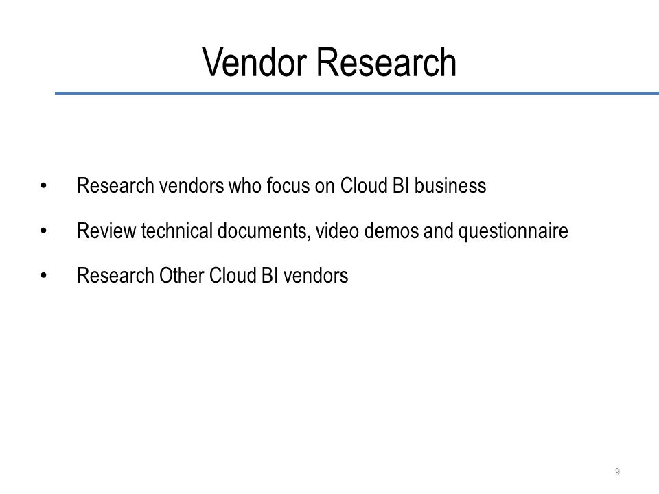 Vendor Research Research vendors who focus on Cloud BI business Review technical documents, video demos and questionnaire Research Other Cloud BI vend
