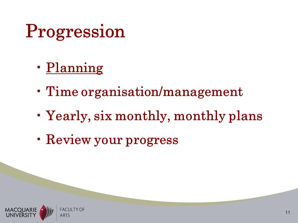 11 Progression Planning Time organisation/management Yearly, six monthly, monthly plans Review your progress