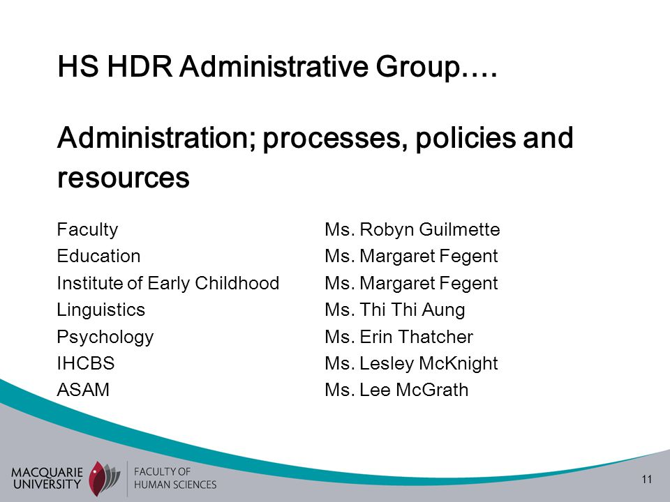 11 HS HDR Administrative Group…. Administration; processes, policies and resources Faculty Ms.