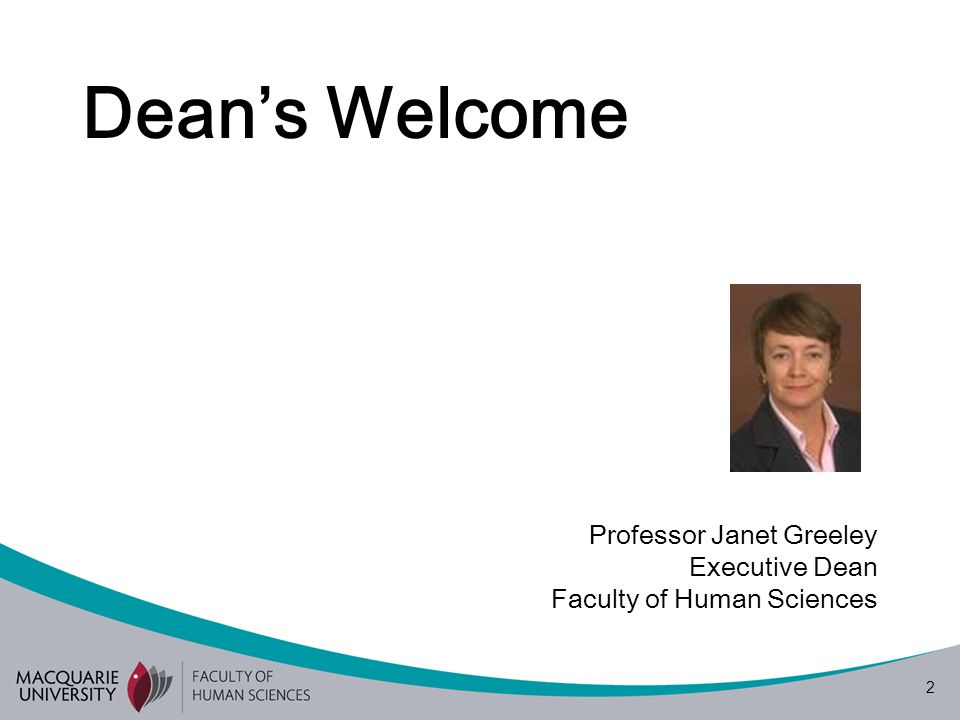 2 Dean's Welcome Professor Janet Greeley Executive Dean Faculty of Human Sciences
