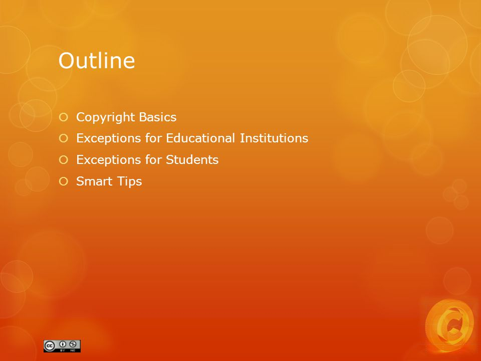 Outline  Copyright Basics  Exceptions for Educational Institutions  Exceptions for Students  Smart Tips