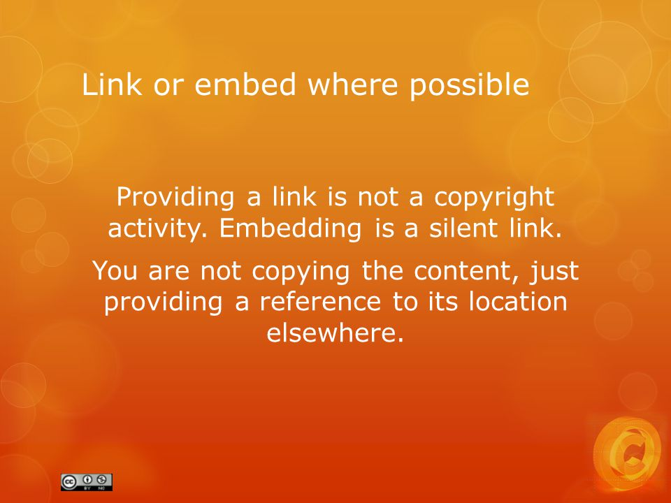 Link or embed where possible Providing a link is not a copyright activity.