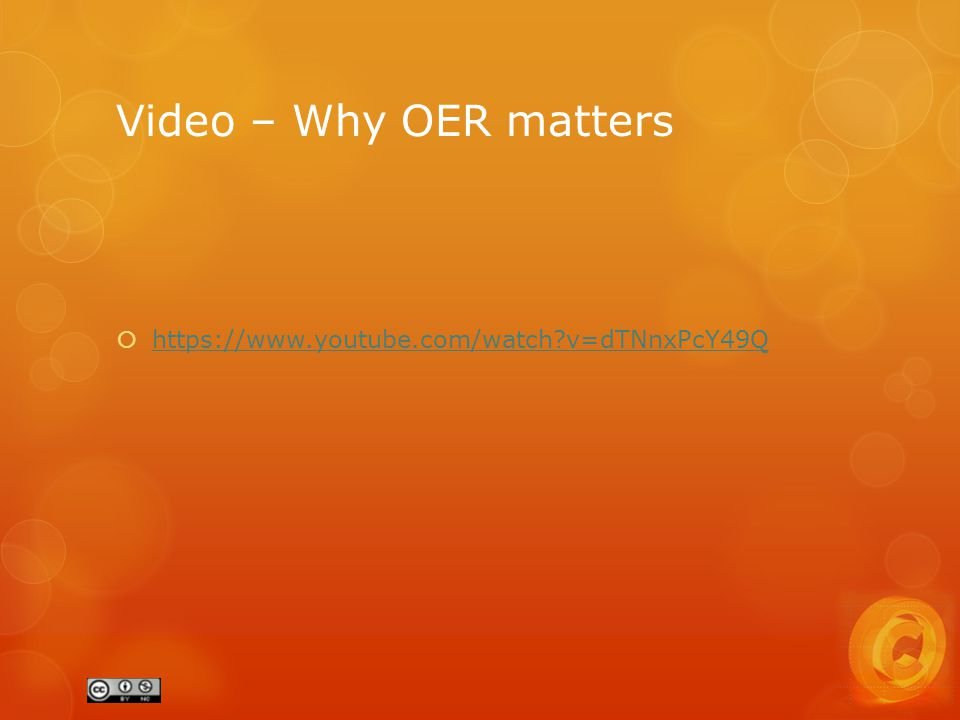 Video – Why OER matters  https://www.youtube.com/watch v=dTNnxPcY49Q https://www.youtube.com/watch v=dTNnxPcY49Q