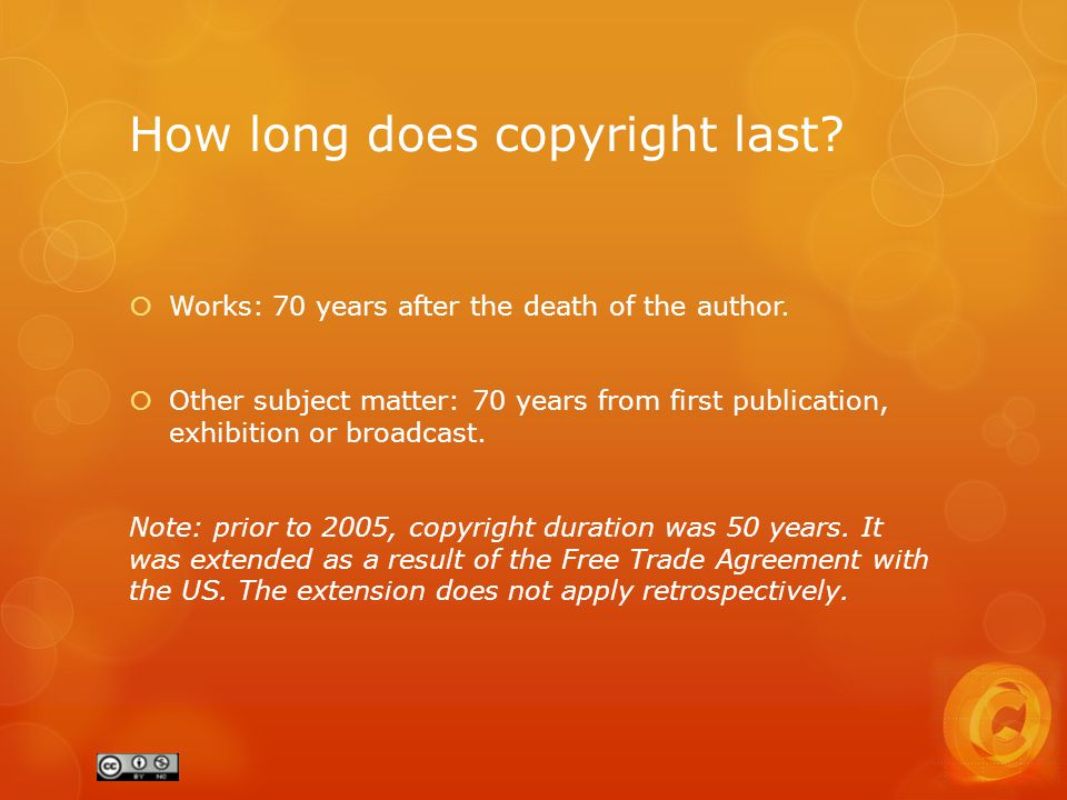 How long does copyright last.  Works: 70 years after the death of the author.