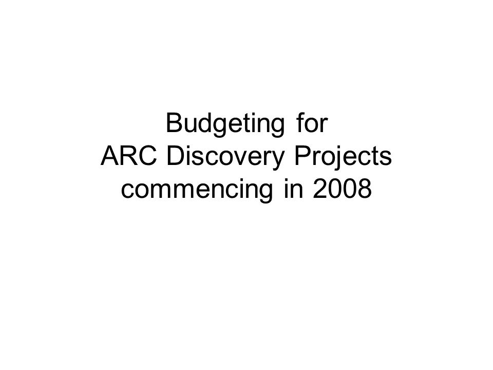 Budgeting for ARC Discovery Projects commencing in 2008