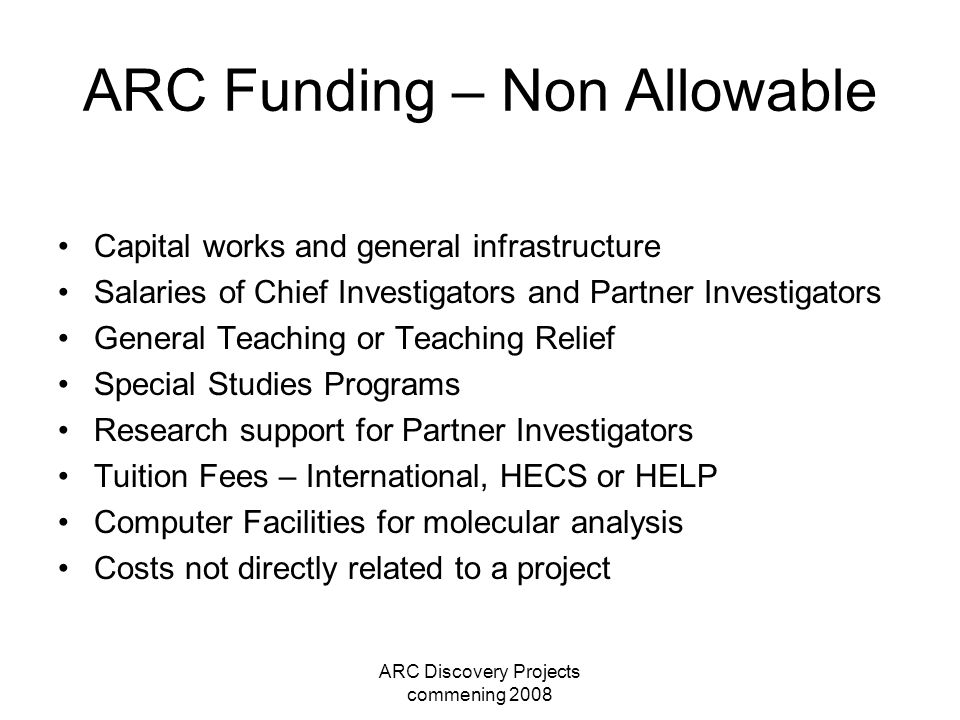 ARC Discovery Projects commening 2008 ARC Funding – Non Allowable Capital works and general infrastructure Salaries of Chief Investigators and Partner