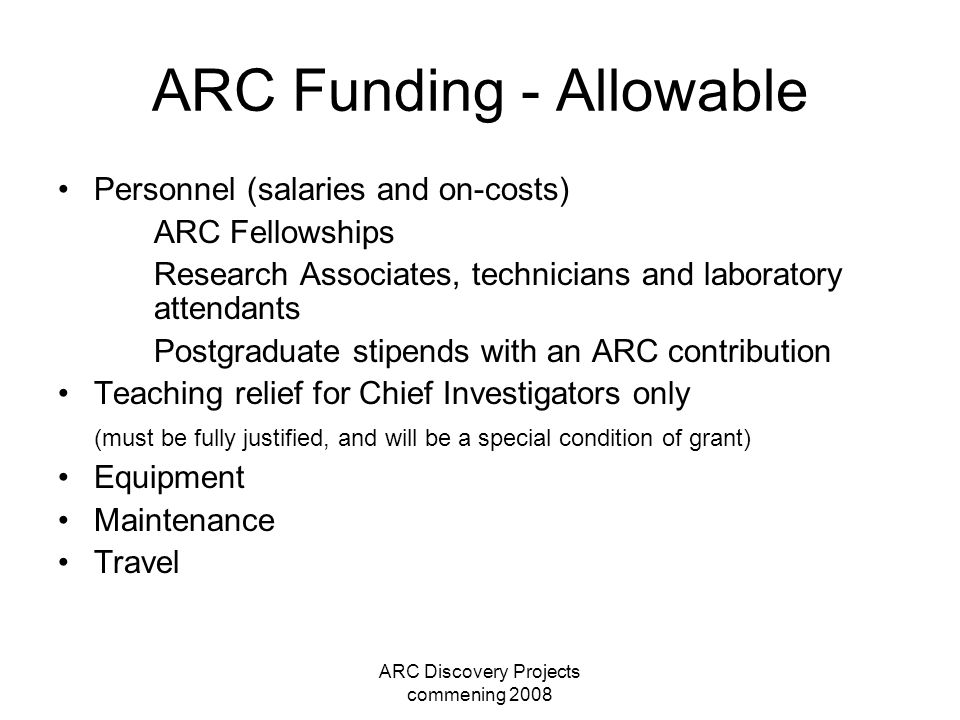 ARC Discovery Projects commening 2008 ARC Funding - Allowable Personnel (salaries and on-costs) ARC Fellowships Research Associates, technicians and l