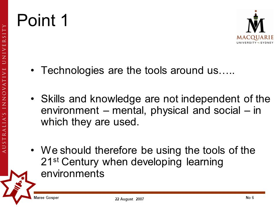 Maree GosperNo 6 22 August 2007 Point 1 Technologies are the tools around us…..