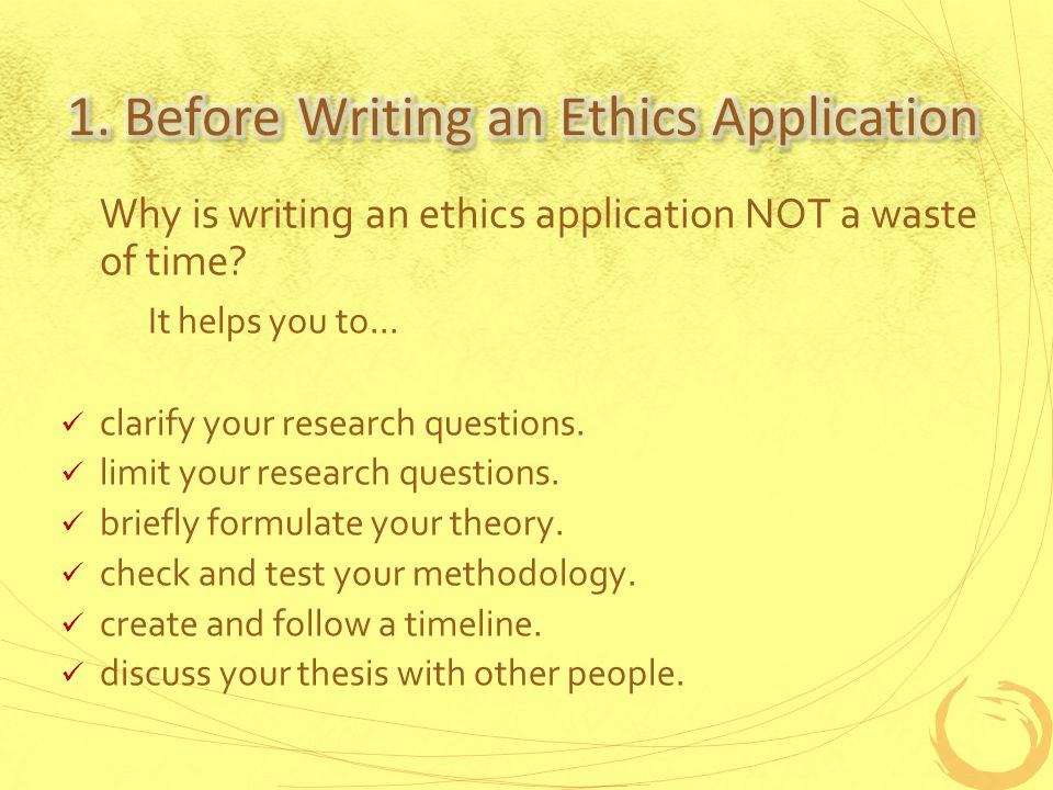 Why is writing an ethics application NOT a waste of time.
