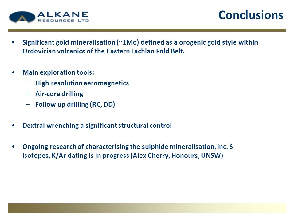 Conclusions Significant gold mineralisation (~1Mo) defined as a orogenic gold style within Ordovician volcanics of the Eastern Lachlan Fold Belt.