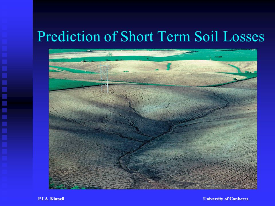 Prediction of Short Term Soil Losses P.I.A. KinnellUniversity of Canberra