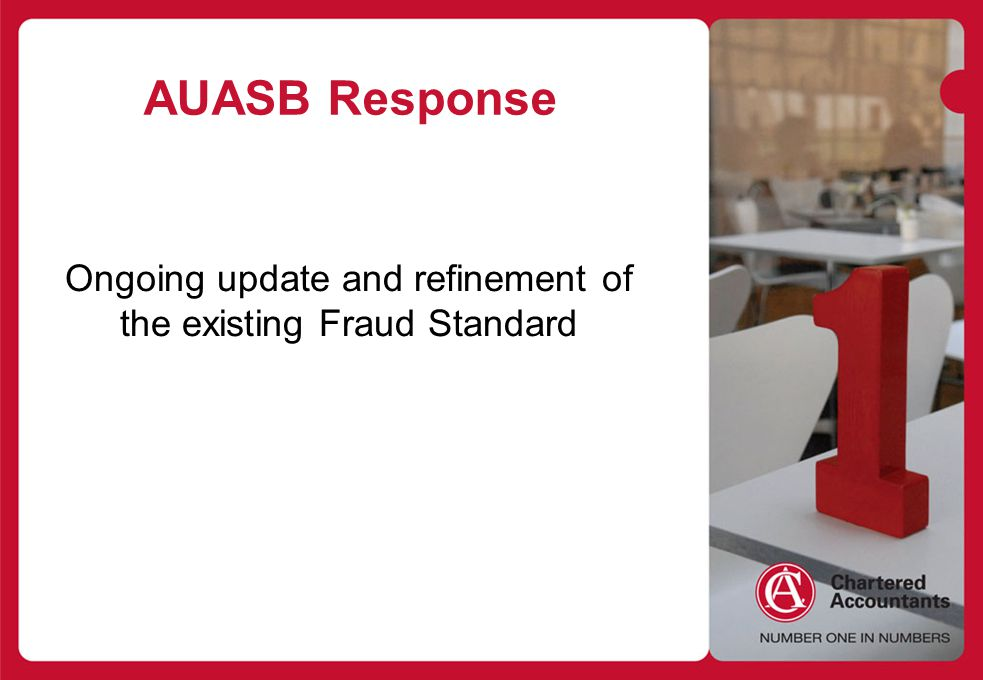Heading Style Body copy > Bullet style AUASB Response Ongoing update and refinement of the existing Fraud Standard