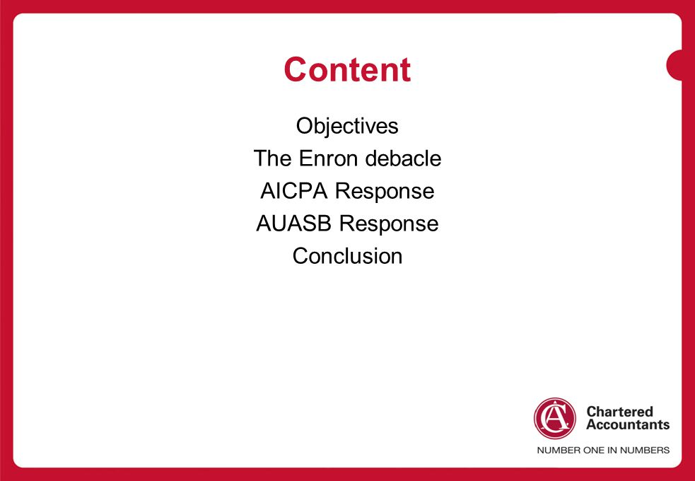 Content Objectives The Enron debacle AICPA Response AUASB Response Conclusion